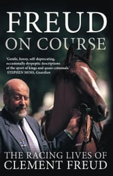 Freud on Course: The Racing Lives of Clement Freud ebook by Clement Freud
