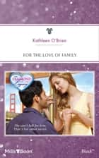 For The Love Of Family ebook by Kathleen O'Brien