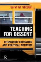 Teaching for Dissent ebook by Sarah Marie Stitzlein