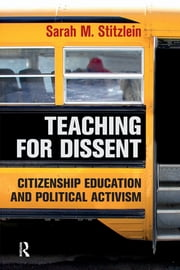 Teaching for Dissent - Citizenship Education and Political Activism ebook by Sarah Marie Stitzlein