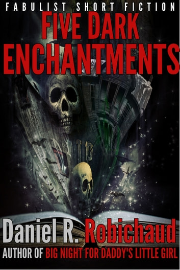 Five Dark Enchantments ebook by Daniel R. Robichaud