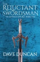 The Reluctant Swordsman ebook by Dave Duncan