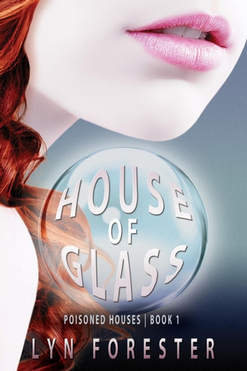 House of Glass - Poisoned Houses, #1 ebook by Lyn Forester