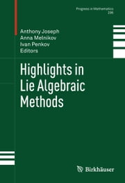 Highlights in Lie Algebraic Methods ebook by Anthony Joseph,Anna Melnikov,Ivan Penkov