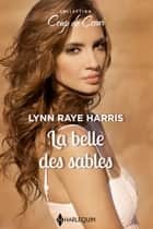 La belle des sables ebook by Lynn Raye Harris