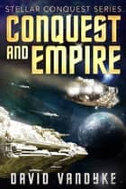 Conquest and Empire - Stellar Conquest Series Book 5 e-kirjat by David VanDyke