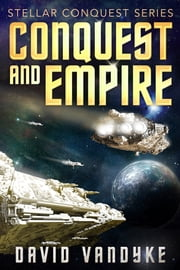 Conquest and Empire - Stellar Conquest Series Book 5 ebook by David VanDyke