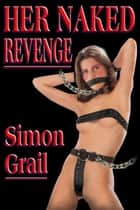 Her Naked Revenge ebook by Simon Grail