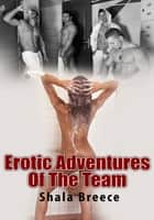 Erotic Adventures of the Team ebook by Shala Breece