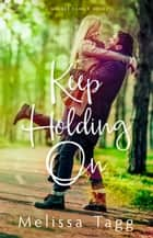Keep Holding On ebook by Melissa Tagg