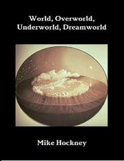 World, Underworld, Overworld, Dreamworld ebook by Mike Hockney