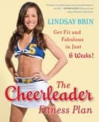The Cheerleader Fitness Plan ebook by Lindsay Brin