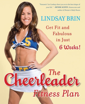 The cheerleader fitness plan ebook by lindsay brin 9781101159590 the cheerleader fitness plan get fit and fabulous in just six weeks ebook by fandeluxe PDF