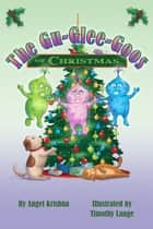 The Gu-Glee-Goos of Christmas ebook by Angel Krishna