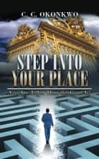 Step into Your Place - You Are Taller Than the Giant Is! ebook by C. C. Okonkwo