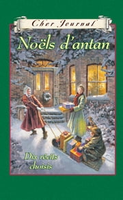 Cher Journal : Noëls d'antan - Dix récits choisis eBook par Jean Little, Sarah Ellis, Vincent Massey Jr HS,...