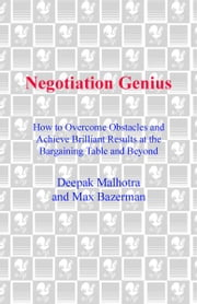 Negotiation Genius - How to Overcome Obstacles and Achieve Brilliant Results at the Bargaining Table and Beyond ebook by Deepak Malhotra,Max Bazerman