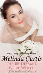 The Bridesmaid Wore White ebook by Melinda Curtis