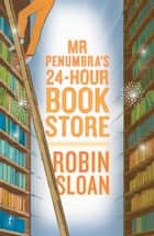 Mr Penumbra's 24-hour Bookstore ebook by Robin Sloan