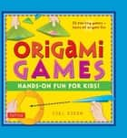 Origami Games - Hands-On Fun for Kids!: Origami Book with 22 Creative Games: Great for Kids and Parents ebook by Joel Sterm