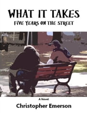 What It Takes - Five Years on the Street ebook by Christopher Emerson