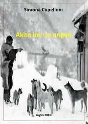 Akita inu: le origini ebook by Simona Cupelloni