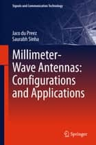 Millimeter-Wave Antennas: Configurations and Applications ebook by Jaco du Preez,Saurabh Sinha