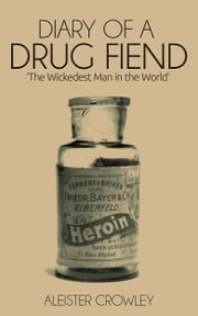 Diary of a Drug Fiend ebook by Aleister Crowley