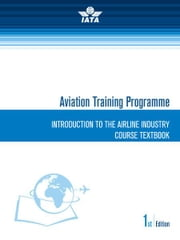 Introduction to the Airline Industry - This eBook contains everything there is to know about the airline industry ebook by Iata