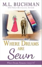 Where Dreams Are Sewn - a Pike Place Market Seattle romance story ebook by M. L. Buchman