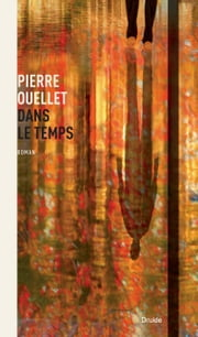 Dans le temps ebook by Pierre Ouellet