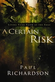 A Certain Risk - Living Your Faith at the Edge ebook by Paul Andrew Richardson,McManus