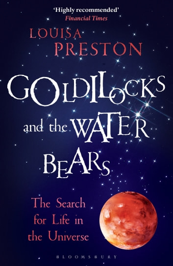 Goldilocks and the Water Bears - The Search for Life in the Universe ebook by Louisa Preston