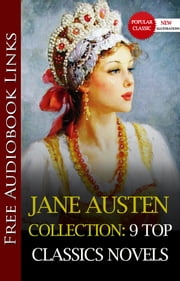 The JANE AUSTEN COLLECTION 9 TOP CLASSICS NOVELS (with Free Audio Links)(SENSE AND SENSIBILITY,PRIDE AND PREJUDICE,MANSFIELD PARK,EMMA,NORTHANGER ABBEY,PERSUASION,LADY SUSAN,SANDITON,THE WATSONS) ebook by Jane Austen