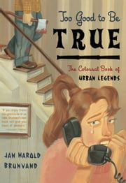 Too Good to Be True: The Colossal Book of Urban Legends ebook by Jan Harold Brunvand