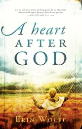 A Heart After God ebook by Erin Wolff