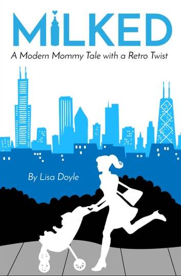 Milked - A Modern Mommy Tale with a Retro Twist ebook by Lisa Doyle