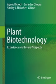 Plant Biotechnology - Experience and Future Prospects ebook by Agnes Ricroch,Surinder Chopra,Shelby Fleischer