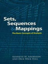 Sets, Sequences and Mappings - The Basic Concepts of Analysis ebook by Kenneth Anderson,Dick Wick Hall