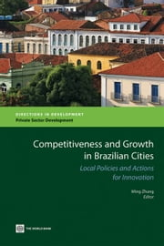 Competitiveness And Growth In Brazilian Cities: Local Policies And Actions For Innovation ebook by Zhang Ming