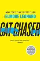 Cat Chaser - A Novel ebook by Elmore Leonard