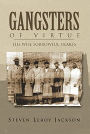 Gangsters of Virtue - The Wise Sorrowful Hearts ebook by Steven Leroy Jackson