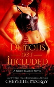 Demons Not Included - A Night Tracker Novel ebook by Cheyenne McCray