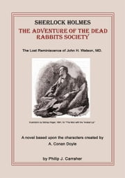 Sherlock Holmes - The Adventure of the Dead Rabbits Society ebook by Philip J. Carraher