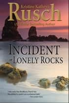 Incident at Lonely Rocks ebook by Kristine Kathryn Rusch