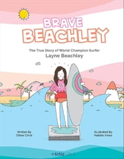 Brave Beachley - The True Story of World Champion Surfer Layne Beachley ebook by Chloe Chick, Edited by