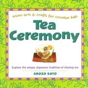 Tea Ceremony - Asian Arts and Crafts for Creative Kids ebook by Shozo Sato