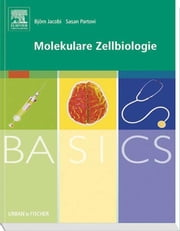BASICS Molekulare Zellbiologie ebook by Björn Jacobi, Sasan Partovi, Graphik & Text Studio