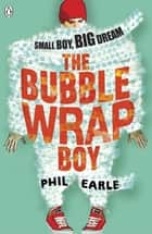 The Bubble Wrap Boy ebook by Phil Earle