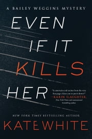 Even If It Kills Her - A Bailey Weggins Mystery ebook by Kate White